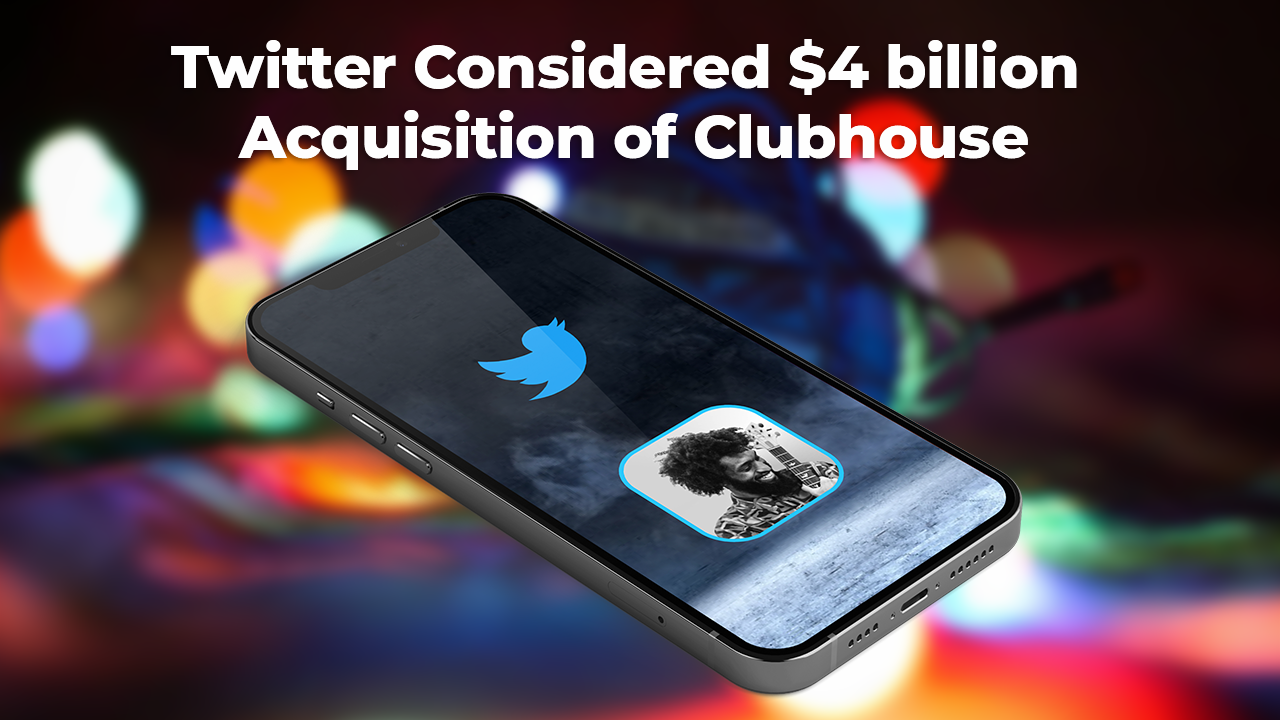 Twitter considered $4 billion acquisition of Clubhouse
