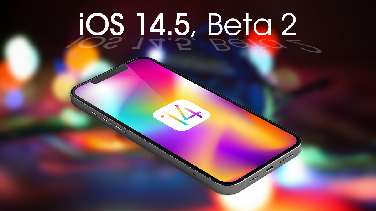 Apple rolls out iOS 14.5, beta 2